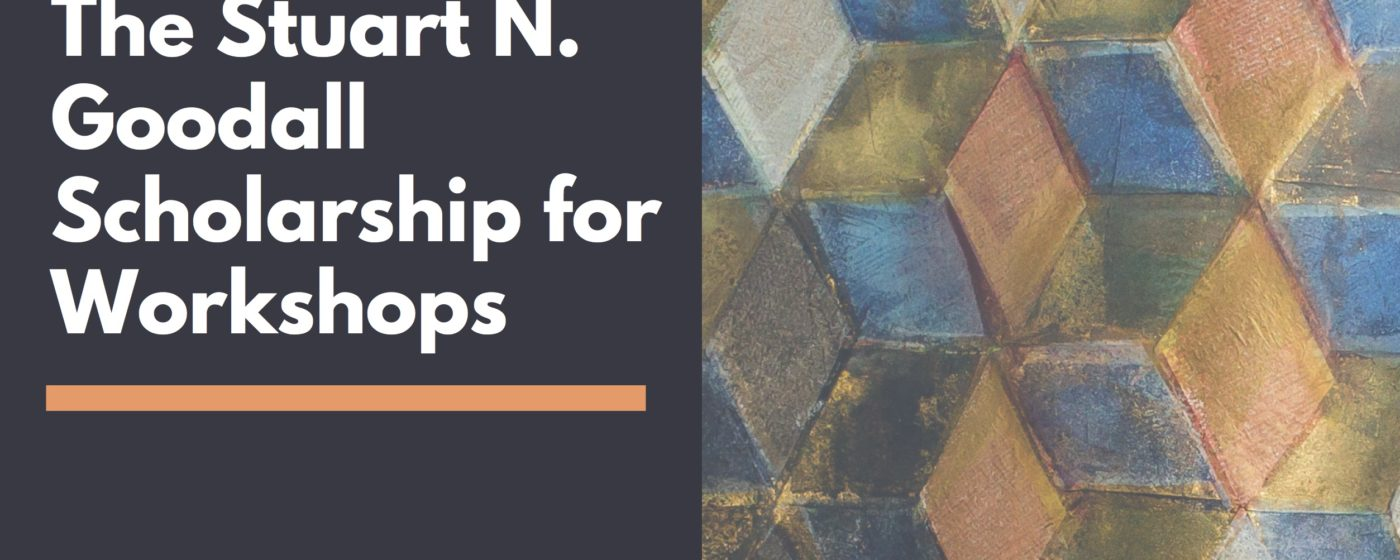The Stuart N. Goodall Scholarship for Workshops